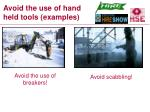 avoid the use of hand held tools examples