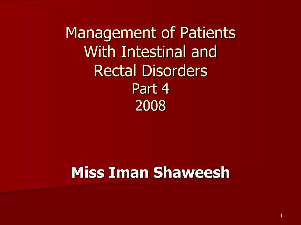 management of patients with intestinal and rectal disorders part 4 2008 l.