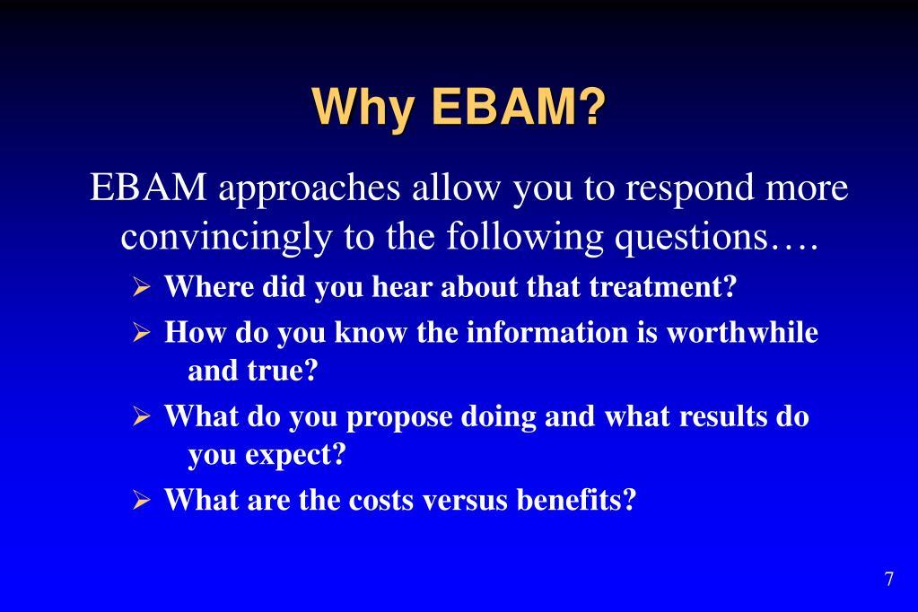 Why EBAM?