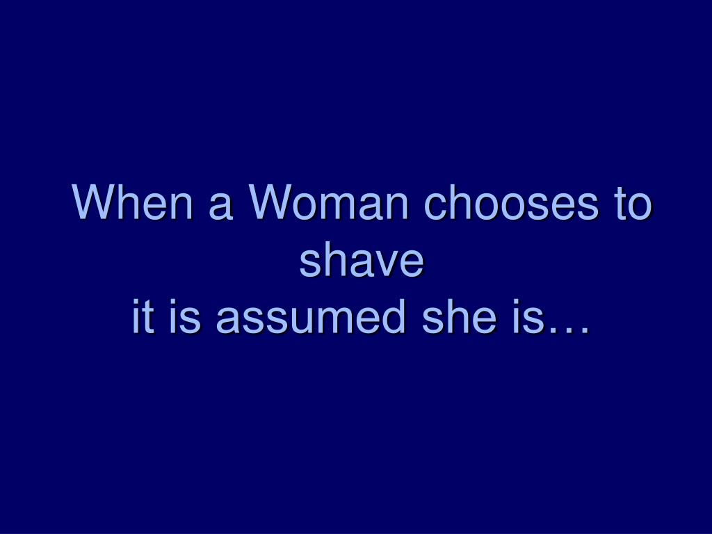 When a Woman chooses to shave