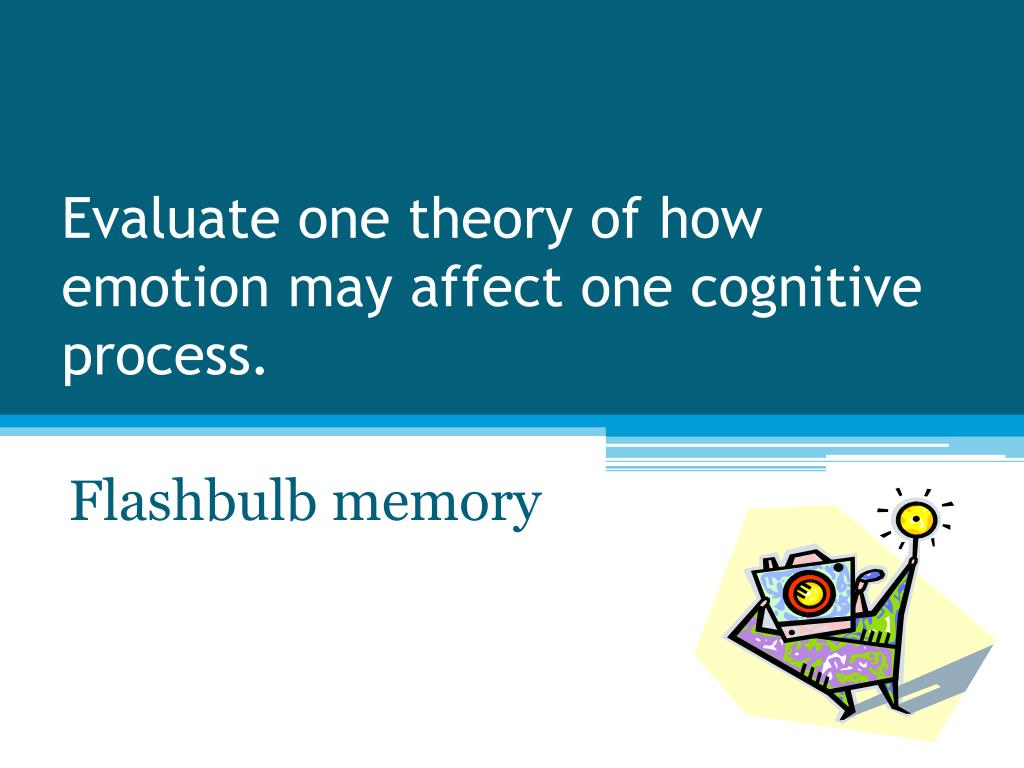 evaluate one theory of how emotion may affect one cognitive process l.