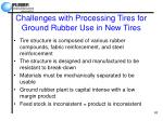 challenges with processing tires for ground rubber use in new tires