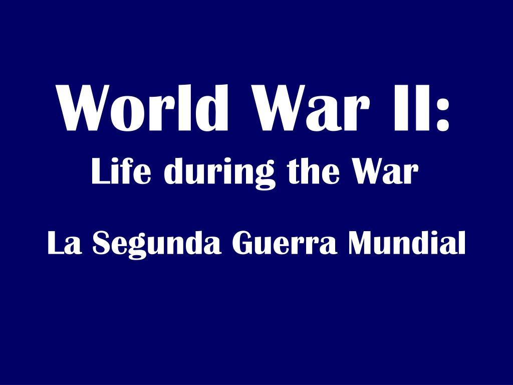 world war ii life during the war l.