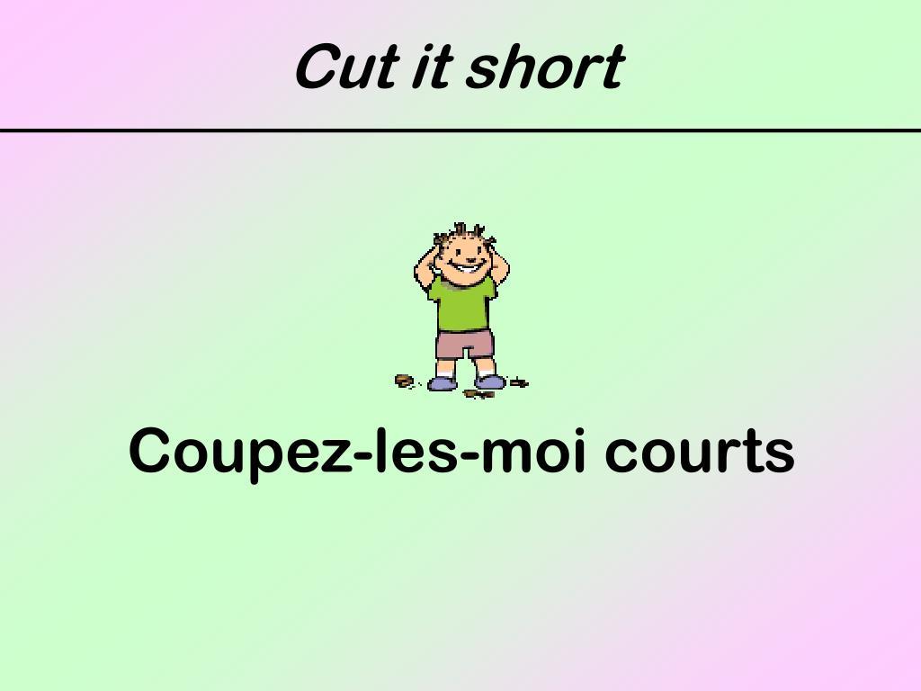 Cut it short