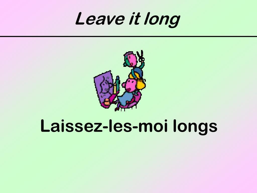 Leave it long