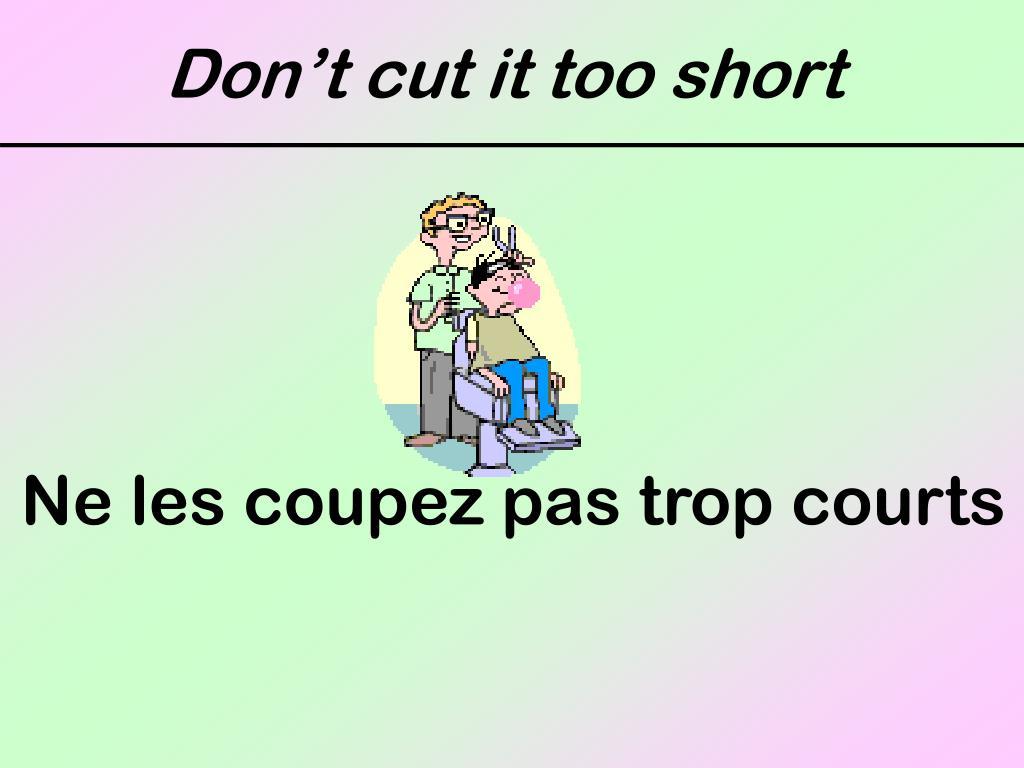 Don't cut it too short