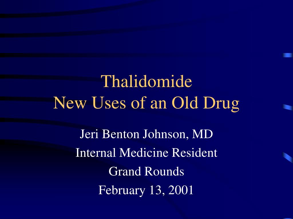 thalidomide new uses of an old drug l.