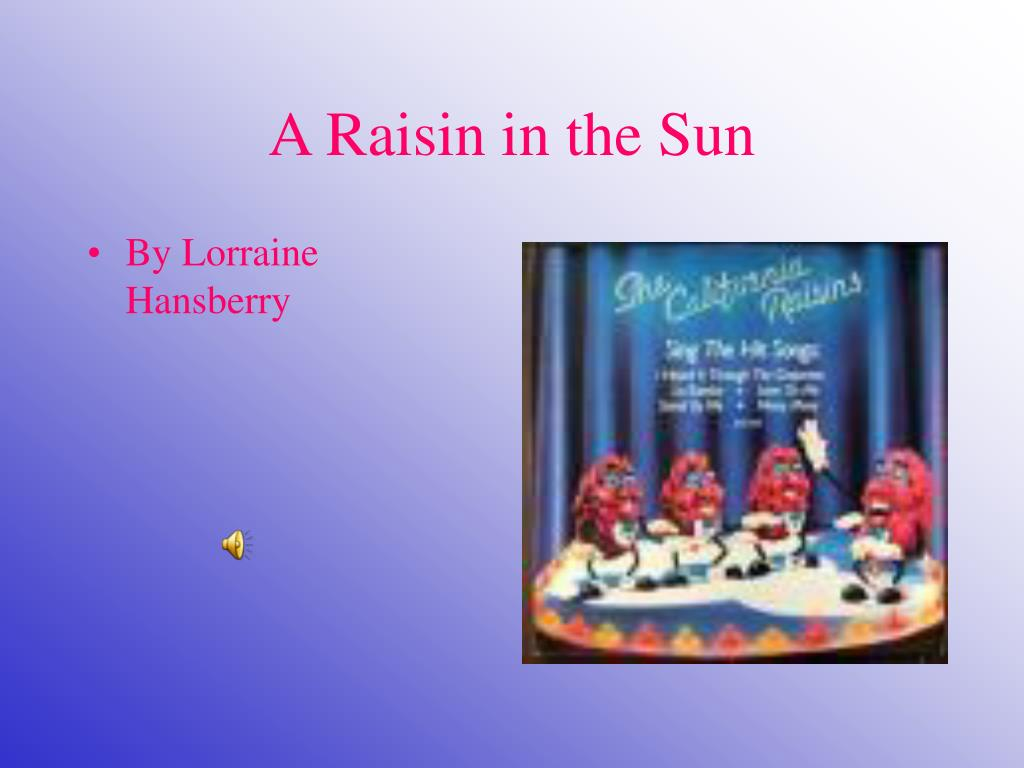 the story of the younger family in the play a raisin in the sun by lorraine hansberry Lorraine hansberry – a raisin in the sun  her second play was finished in 1964, and lorraine has  it starts off as the typical story of a colored family who.