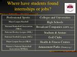 where have students found internships or jobs
