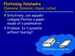 flattening polyhedra demaine demaine hayes lubiw