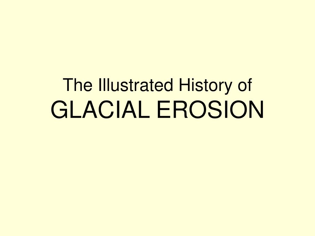 the illustrated history of glacial erosion l.
