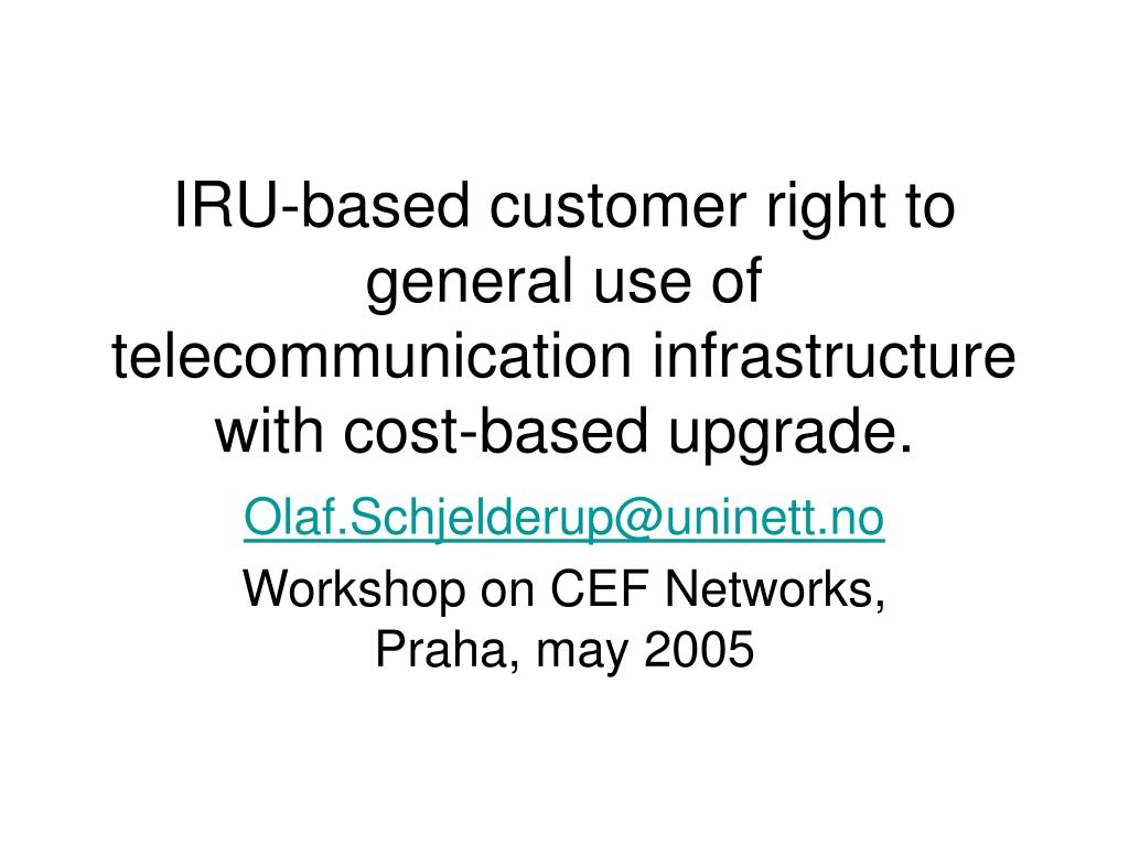 iru based customer right to general use of telecommunication infrastructure with cost based upgrade l.
