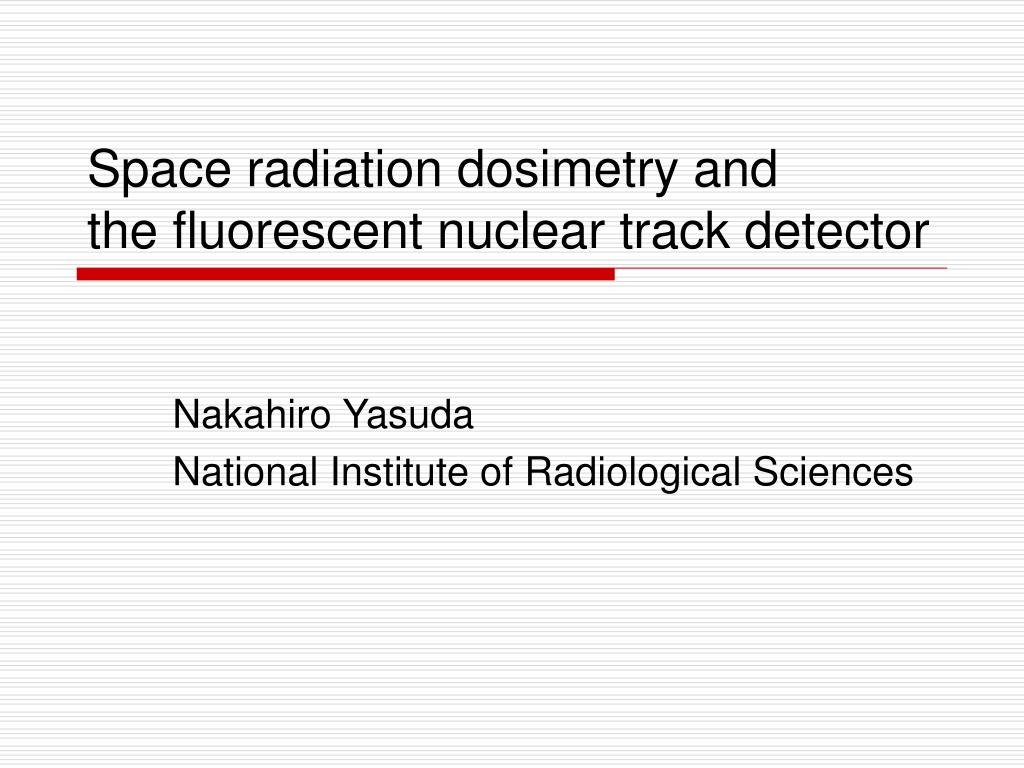 space radiation dosimetry and the fluorescent nuclear track detector l.