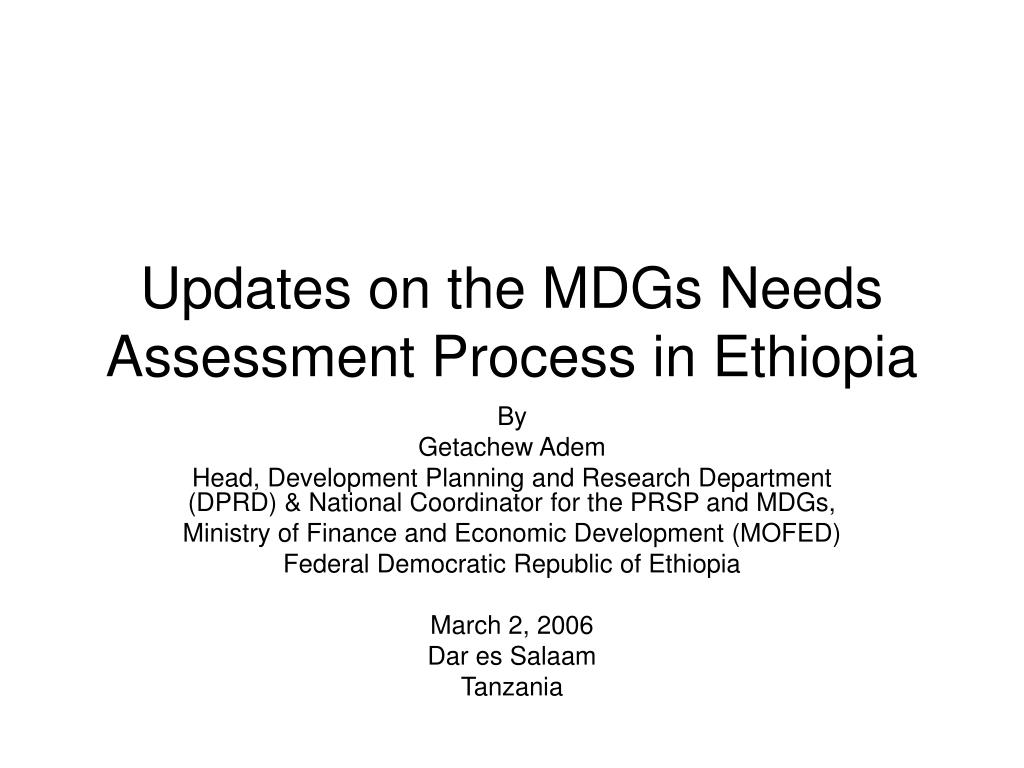 updates on the mdgs needs assessment process in ethiopia l.