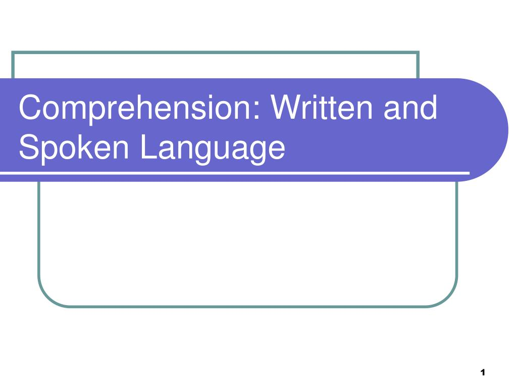 comprehension written and spoken language l.
