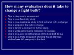 how many evaluators does it take to change a light bulb