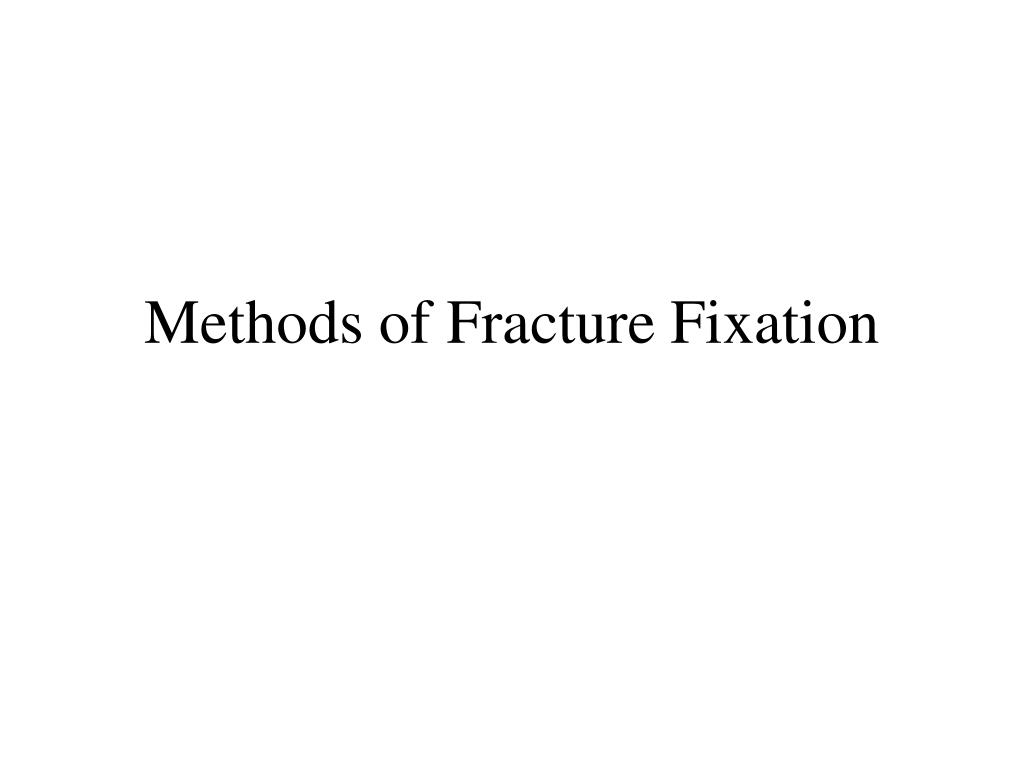 methods of fracture fixation l.