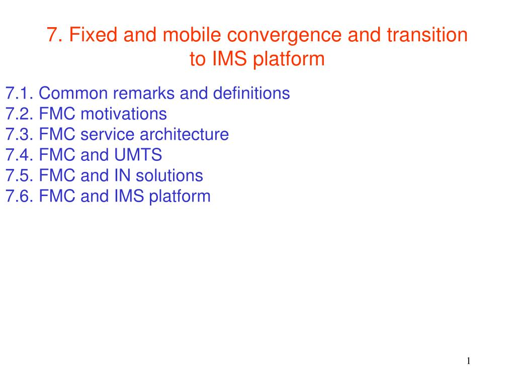 7 fixed and mobile convergence and transition to ims platform l.