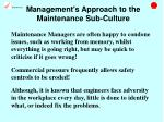management s approach to the maintenance sub culture