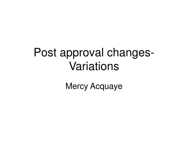Post approval changes variations