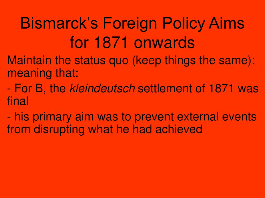 was bismarcks foreign policy 1871 90 a To what extent was bismarck in control of the direction germany's foreign policy took between 1871 and 1890 to this very day otto von bismarck remains one of the most significant political figureheads of modern germany.