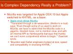 is complex dependency really a problem