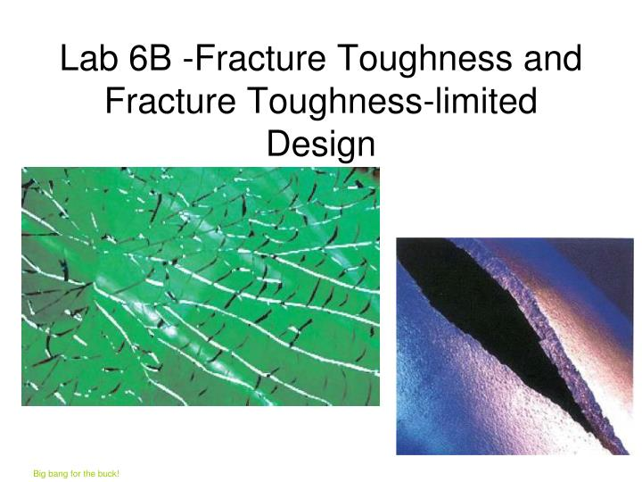 lab 6b fracture toughness and fracture toughness limited design n.