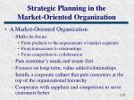 strategic planning in the market oriented organization