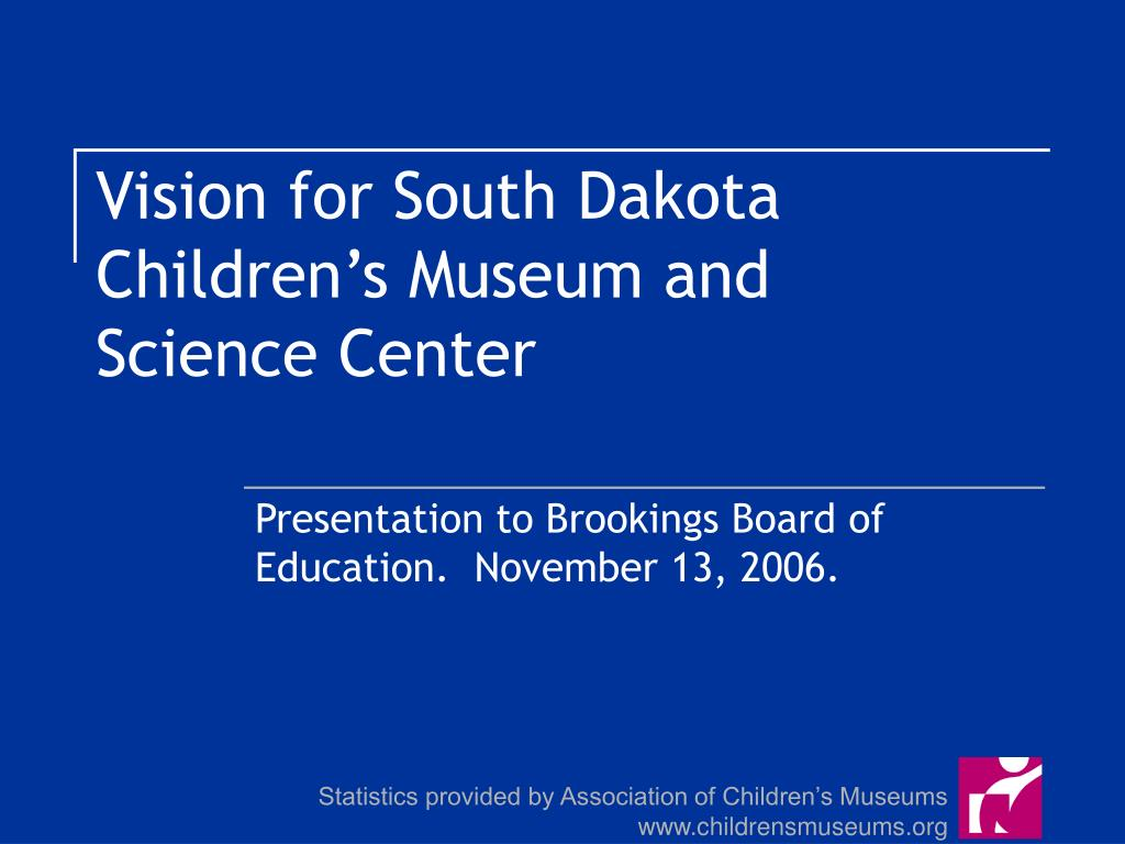 vision for south dakota children s museum and science center l.