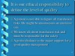it is our ethical responsibility to define the level of quality