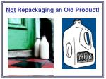 not repackaging an old product