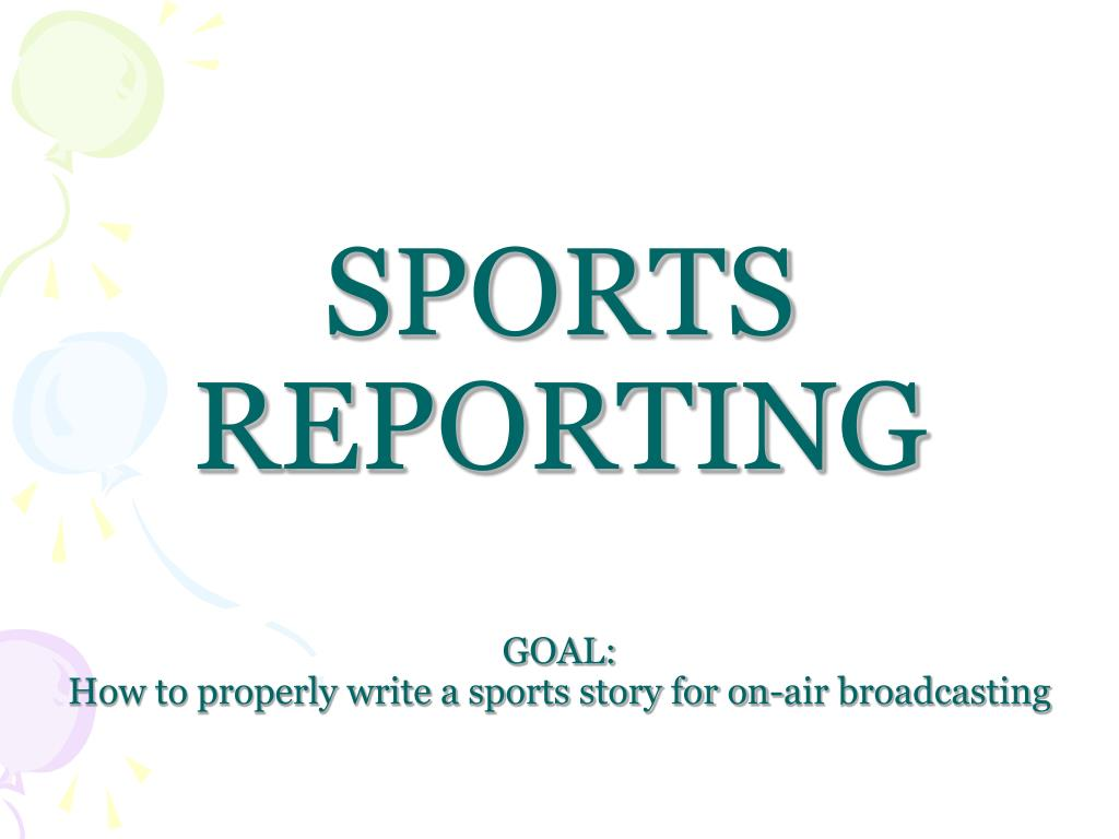 sports reporting goal how to properly write a sports story for on air broadcasting l.