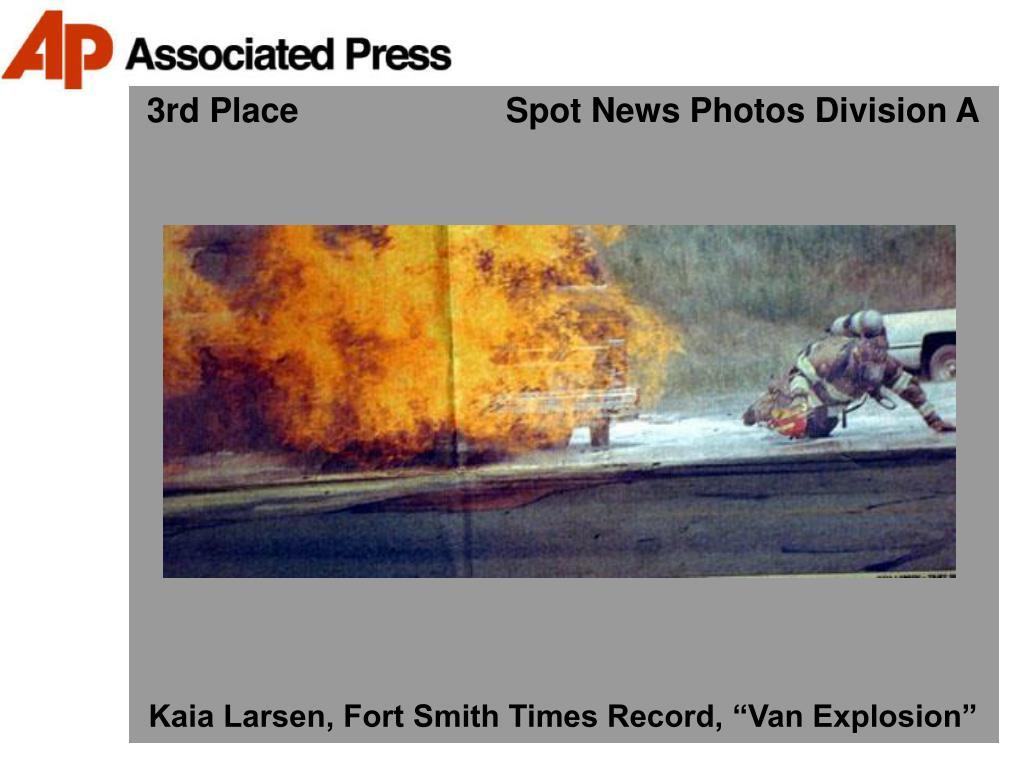 3rd Place                      Spot News Photos Division A