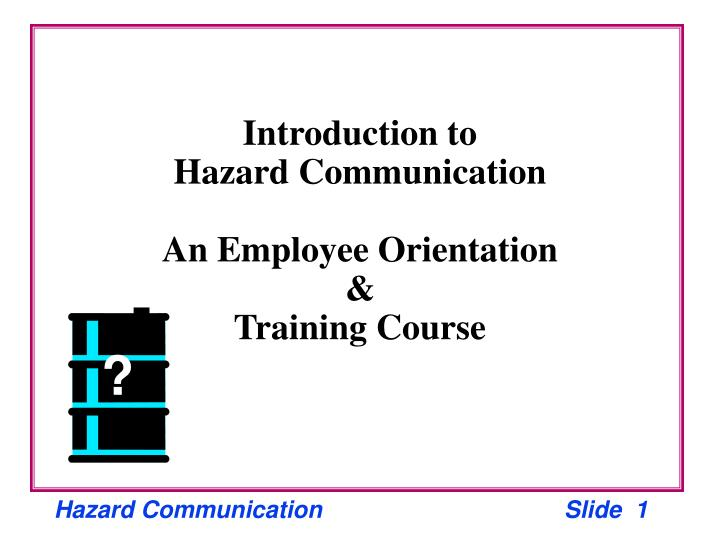 introduction to hazard communication an employee orientation training course n.