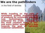 we are the pathfinders in the field of textiles