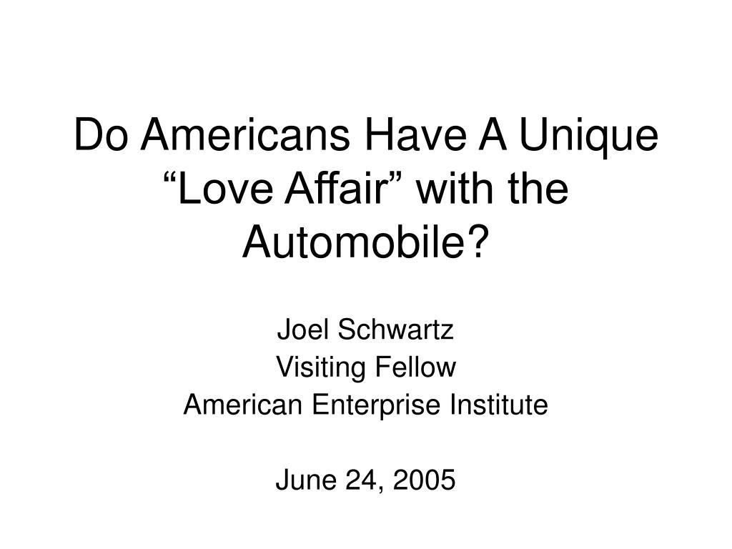 do americans have a unique love affair with the automobile l.