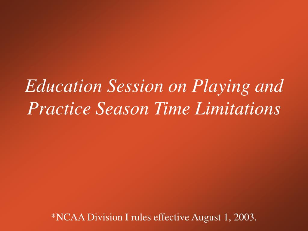 education session on playing and practice season time limitations l.