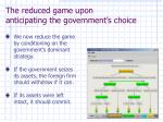 the reduced game upon anticipating the government s choice