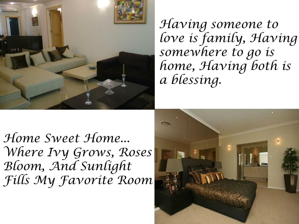 Having someone to love is family, Having somewhere to go is home, Having both is a blessing.