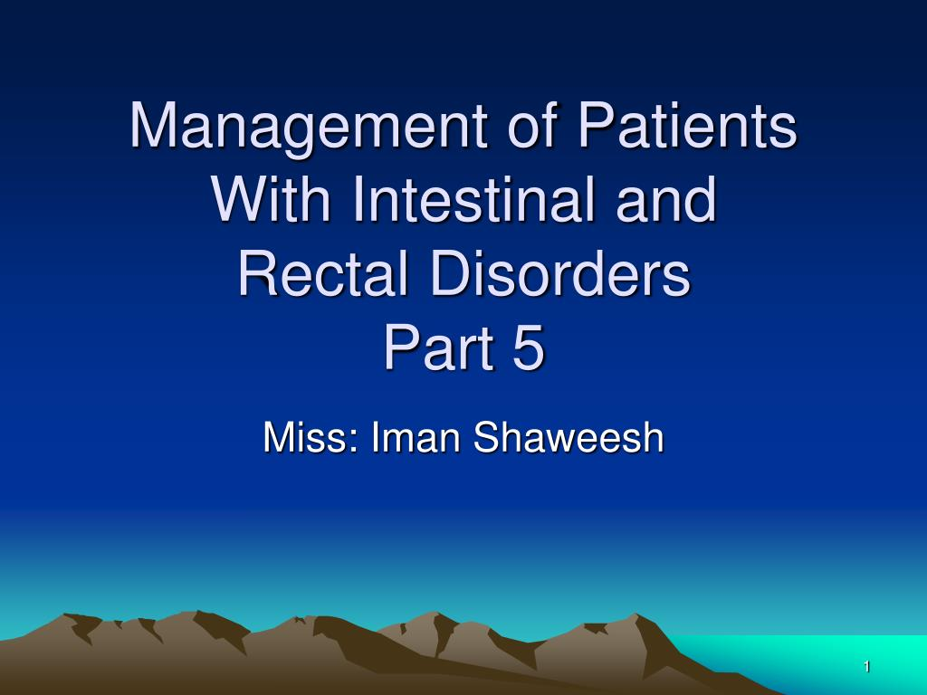 management of patients with intestinal and rectal disorders part 5 l.