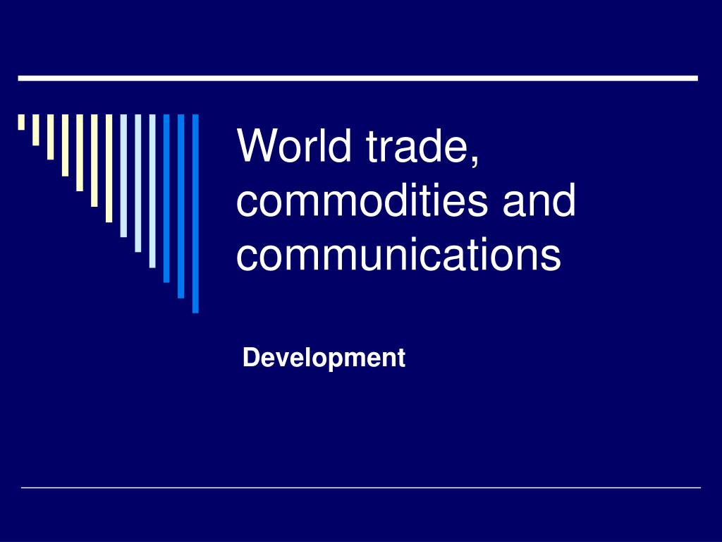 world trade commodities and communications l.