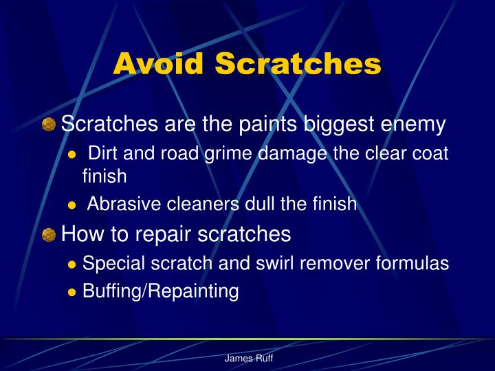 Avoid scratches