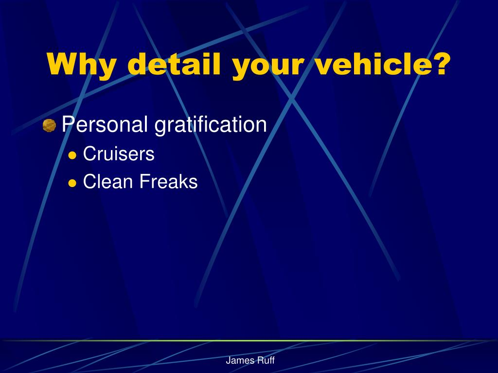 Why detail your vehicle?