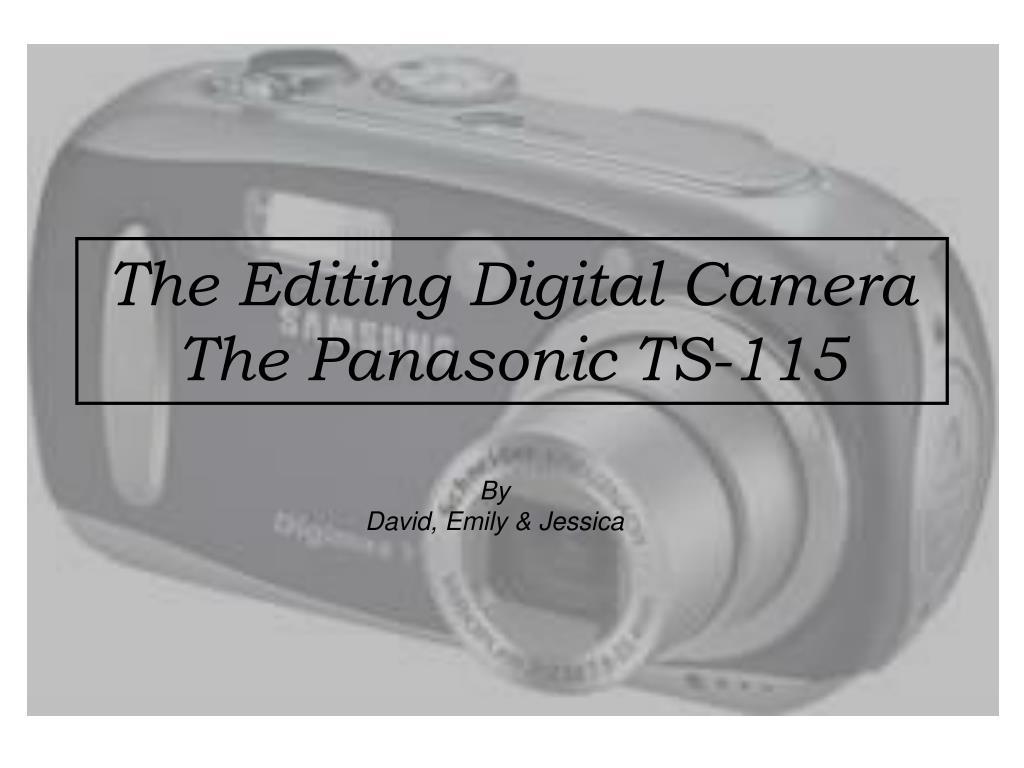 the editing digital camera the panasonic ts 115 l.
