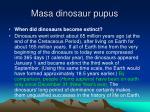masa dinosaur pupus