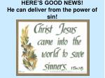 here s good news he can deliver from the power of sin
