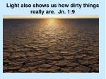light also shows us how dirty things really are jn 1 9
