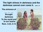 the light shines in darkness and the darkness cannot over come it john 1 5