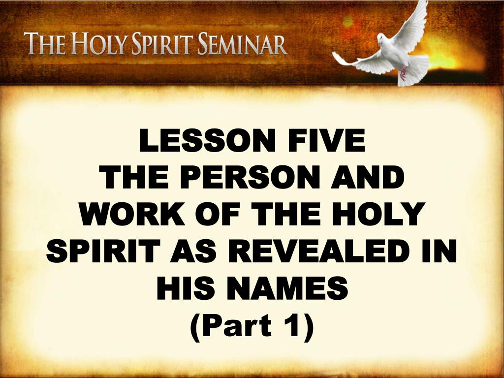lesson five the person and work of the holy spirit as revealed in his names part 1 l.