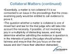 collateral matters continued